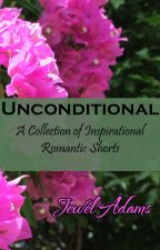Unconditional - A Collection of Inspirational Romantic Shorts by jewela