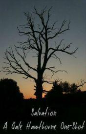 Salvation: A Gale Hawthorne One-Shot by WeasleyHawthorne