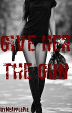 Give Her the Gun by BuyMeApplePie