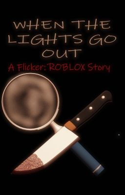 When The Lights Go Out A Flicker Roblox Story Chapter One The Party Wattpad
