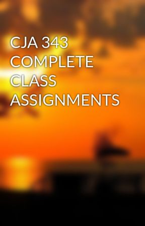 CJA 343 COMPLETE CLASS ASSIGNMENTS by HildaPhillips