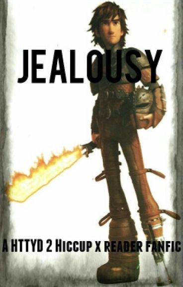 Jealousy (Httyd 2 Hiccup x reader)