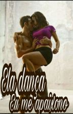 Ela dança,  eu me apaixono. by camilaschweiger