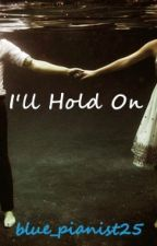 I'll Hold On by blue_pianist25