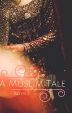 A Muslim Tale by Royal7