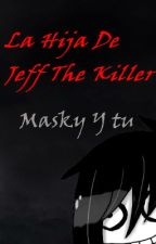 La hija de jeff the killer (  masky y tu ) by lachicakiller