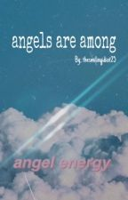angels are among by thesmilingidiot25