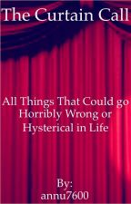 The Curtain Call- All Things That Can go Horribly Wrong, or Hysterical in Life by annu7600