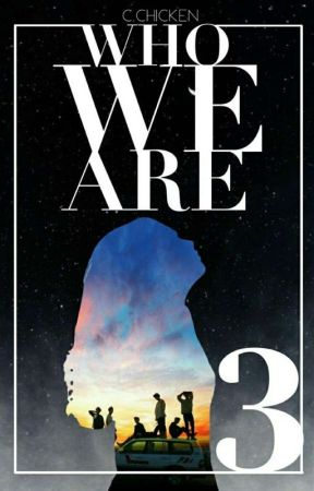 Who We Are •|BTS × Reader|• BOOK 3: UNTOLD TRUTHS ✔ by clucky_chicken