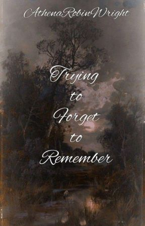 Trying To Forget To Remember 《Poetry》 by AthenaRobinWright