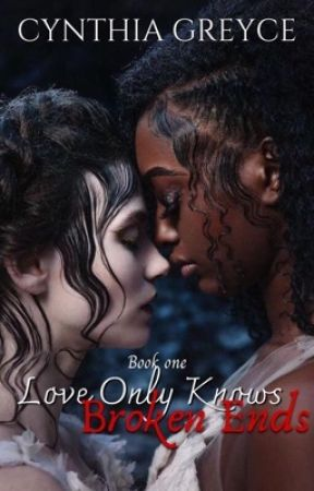 Love only knows broken ends (Book 1) by cynthia8358