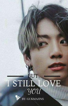 But, I Still Love You || Jjk by Gukmajins