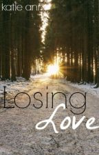 Losing Love (Completed) by myheartsmistake