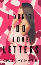 I don't do love letters  by CharnayMarie