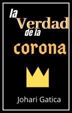 La verdad de la corona by Johari_Gatica