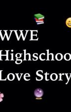 WWE Highschool Love Story. by a7xandwwe