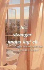Hi Stranger Jumpa Lagi Eh💘[OG] by qwertymilo