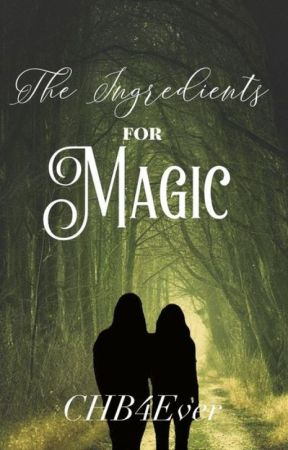 The Ingredients for Magic by CHB4Ever