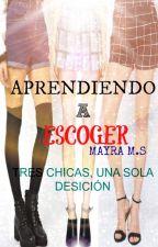 Aprendiendo a Escoger by mayra112009
