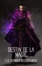 Destin de la magie : I. Le dernier recrutement by DARKnico0509