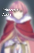 Primordial Aeon by user27762906