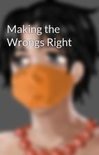 Making the Wrongs Right by kittyface27