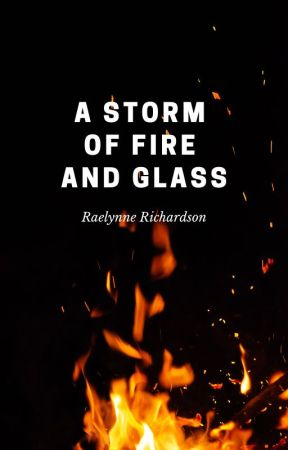 A Storm of Fire and Glass by RaelynneRichardson
