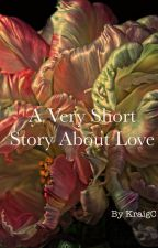 A Very Short Story about Love by KraigC