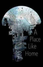 A Place Like Home (ON HOLD) by ElleNoelle