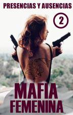 Mafia Femenina 2: Presencias y Ausencias  by margomugani
