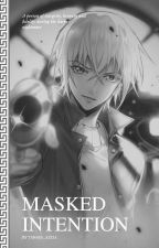 MASKED INTENTION ▪ A DETECTIVE CONAN FANFIC by Tanaya_Azeia