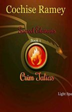 Sacred Elements Book 1 Crim Tälias FIRE by LightSparrow