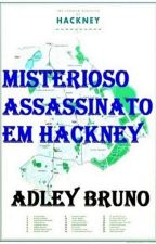 MISTERIOSO ASSASSINATO EM HACKNEY by AdleyBruno