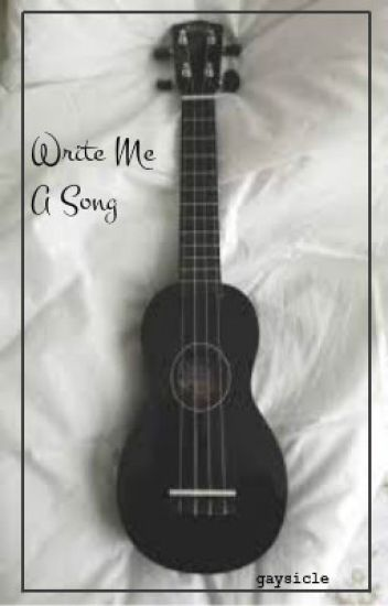 Write me a song || larry