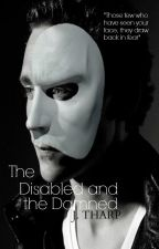 The Disabled and the Damned |Phantom of the Opera| by JATharp