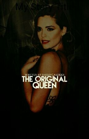 The Original Queen. (Klaus Mikaelson Fanfiction) by Smileygal05001