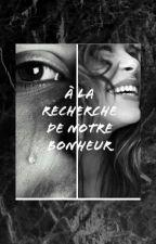 A la recherche de notre bonheur by jacquot_celia
