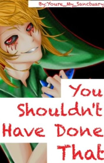 You Shouldn't Have Done That (BEN DROWNED X READER LEMONS)