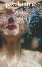 Psychiatric Ward    L.H    by moonlightxash