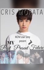 My Past, Present and Future. *M2M* by M2MLoveStories