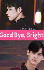Good Bye, Bright! (Bright X Win) ✔ by BrightWinTrash93