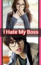 I Hate My Boss(Completed) by HopelessEyes