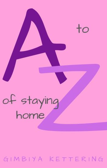 A to Z of Staying Home