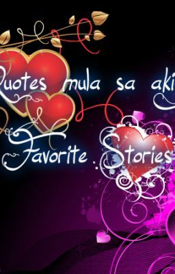 Quotes at iba pa mula sa aking Favorite Stories xDD