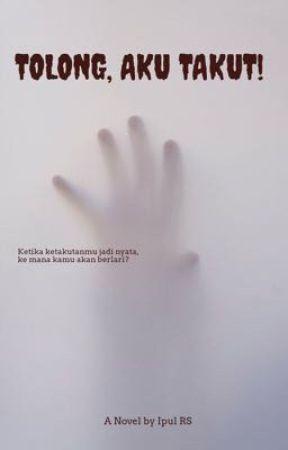 Tolong, Aku Takut! by ipulrs