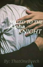 Mated to the Alpha Knight by ThatOneBeech