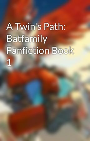 A Twin's Path: Batfamily Fanfiction Book 1 by basketball33_writer