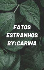 FATOS ESTRANHOS by carinasampaio123