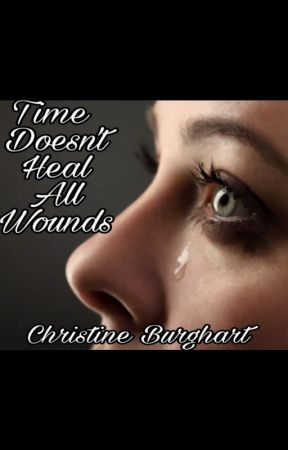 Time Doesn't Heal All Wounds by Christine806