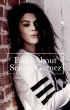 Facts About Selena Gomez by lovelyclarnic